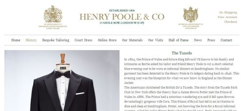 "Even the venerable Henry Poole & Co use ""tuxedo"" to headline their Web page dedicated to their proud claim of having produced the very first dinner jacket."